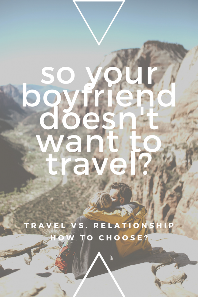 I Want to Go Travelling but My Boyfriend Doesn't - What should I do? How do you choose between a relationship and travel? I've broken it down in this article.